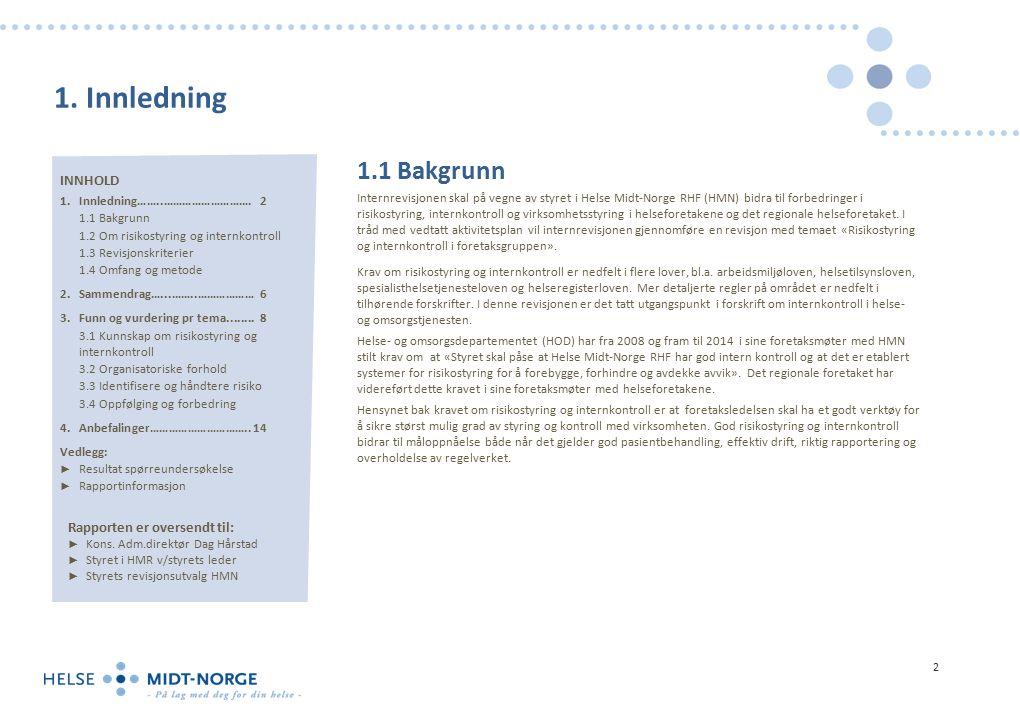3.4 Oppfølging og forbedring ► Uønskede hendelser (rammeverk) – Rutiner og retningslinjer for uønskede hendelser er etablert.