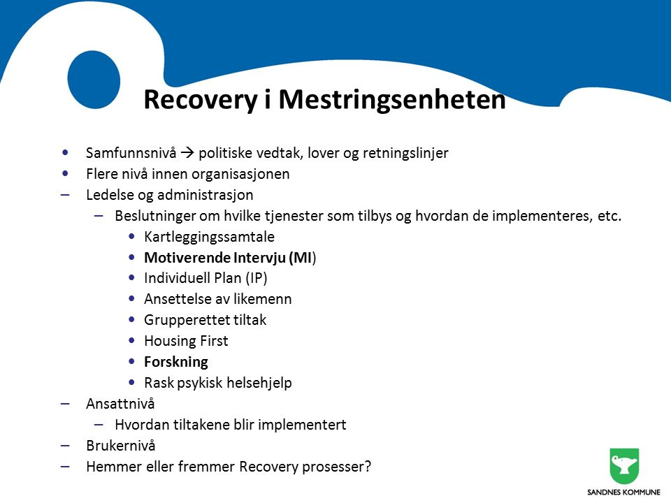 Recovery i Mestringsenheten Samfunnsnivå  politiske vedtak, lover og retningslinjer Flere nivå innen organisasjonen – Ledelse og administrasjon – Beslutninger om hvilke tjenester som tilbys og hvordan de implementeres, etc.
