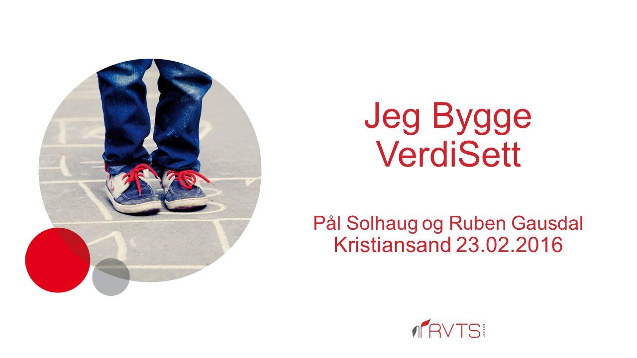 Jeg Bygge VerdiSett Pål Solhaug og Ruben Gausdal Kristiansand 23.02.2016