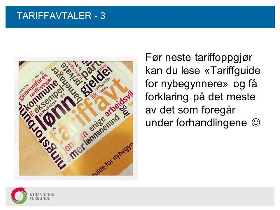 TARIFFAVTALER - 3 Før neste tariffoppgjør kan du lese «Tariffguide for nybegynnere» og få forklaring på det meste av det som foregår under forhandling