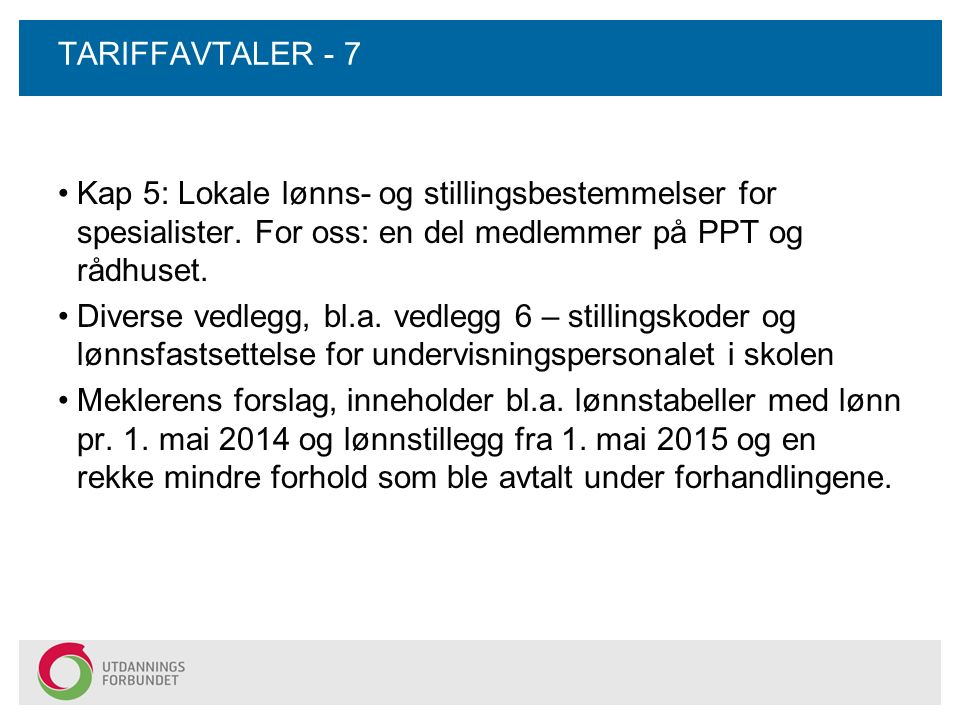 TARIFFAVTALER - 7 Kap 5: Lokale lønns- og stillingsbestemmelser for spesialister. For oss: en del medlemmer på PPT og rådhuset. Diverse vedlegg, bl.a.