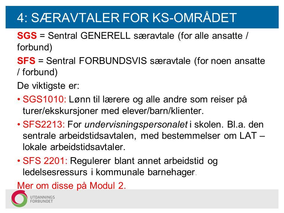 4: SÆRAVTALER FOR KS-OMRÅDET SGS = Sentral GENERELL særavtale (for alle ansatte / forbund) SFS = Sentral FORBUNDSVIS særavtale (for noen ansatte / for