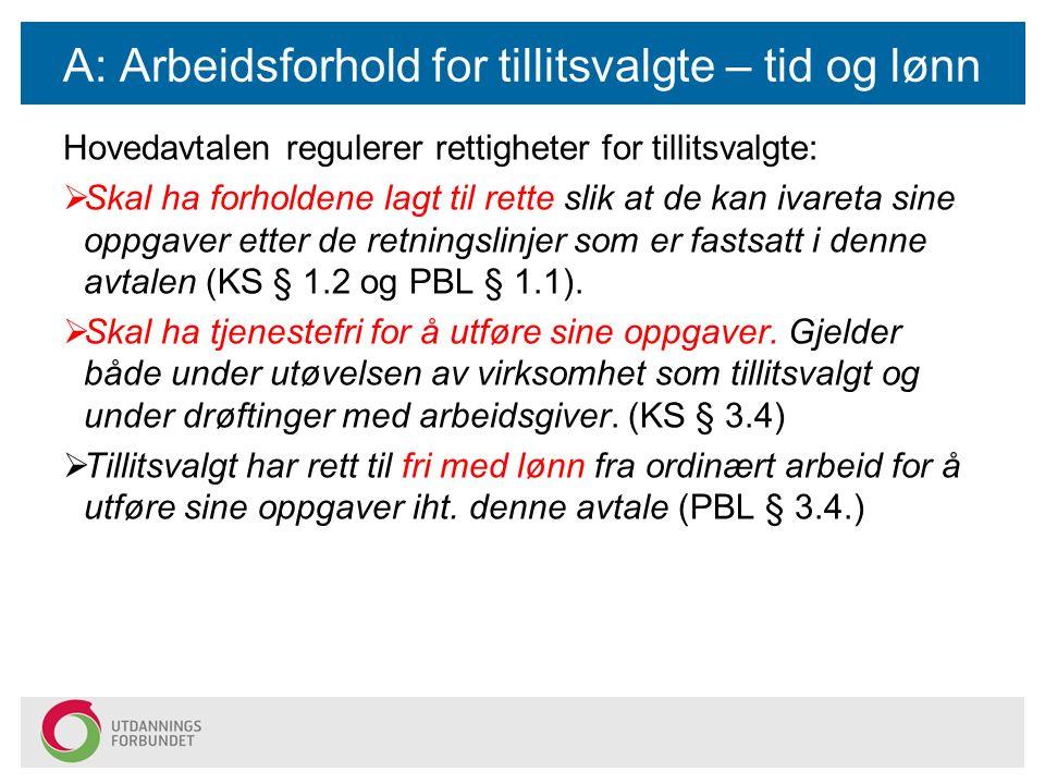 A: Arbeidsforhold for tillitsvalgte – tid og lønn Hovedavtalen regulerer rettigheter for tillitsvalgte:  Skal ha forholdene lagt til rette slik at de