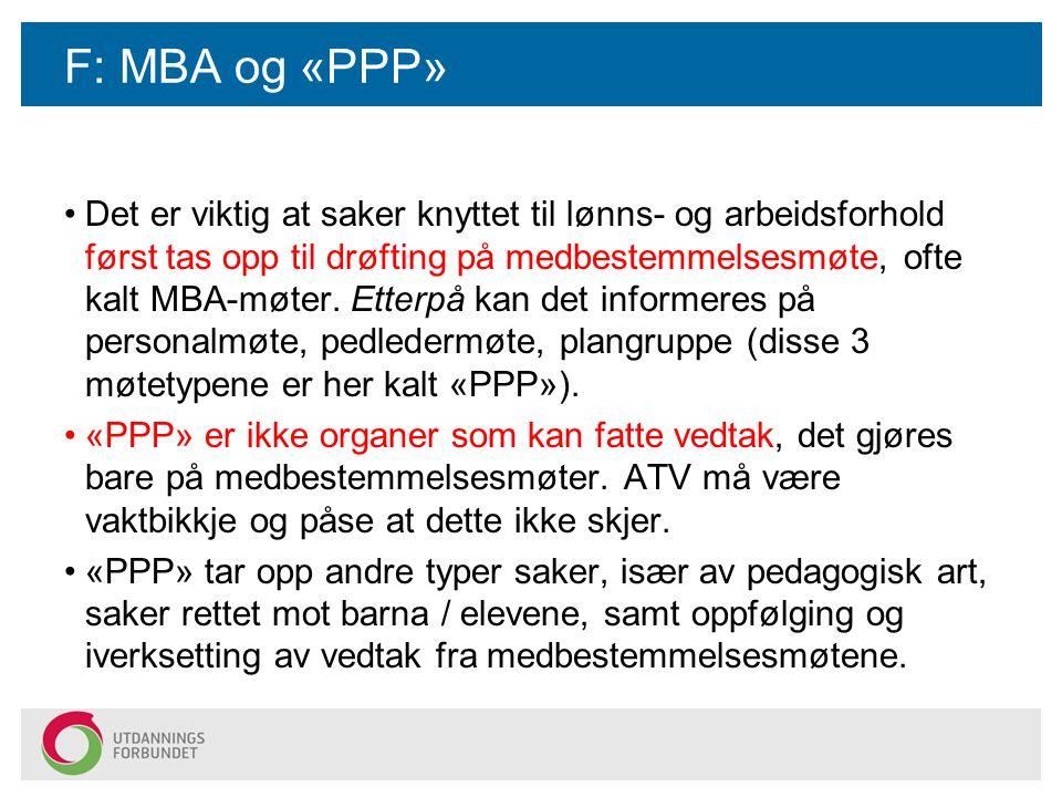 F: MBA og «PPP» Det er viktig at saker knyttet til lønns- og arbeidsforhold først tas opp til drøfting på medbestemmelsesmøte, ofte kalt MBA-møter. Et