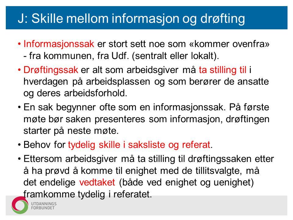 J: Skille mellom informasjon og drøfting Informasjonssak er stort sett noe som «kommer ovenfra» - fra kommunen, fra Udf. (sentralt eller lokalt). Drøf