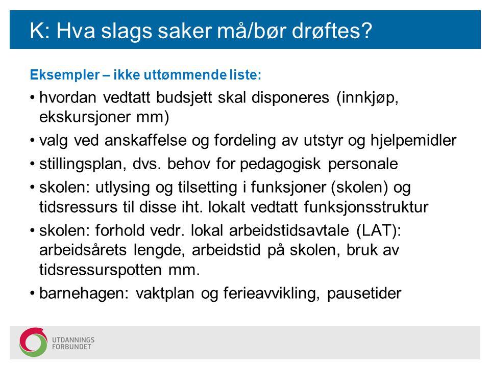 K: Hva slags saker må/bør drøftes? Eksempler – ikke uttømmende liste: hvordan vedtatt budsjett skal disponeres (innkjøp, ekskursjoner mm) valg ved ans