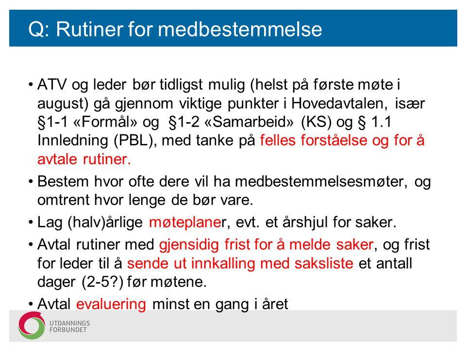 Q: Rutiner for medbestemmelse ATV og leder bør tidligst mulig (helst på første møte i august) gå gjennom viktige punkter i Hovedavtalen, især §1-1 «Fo