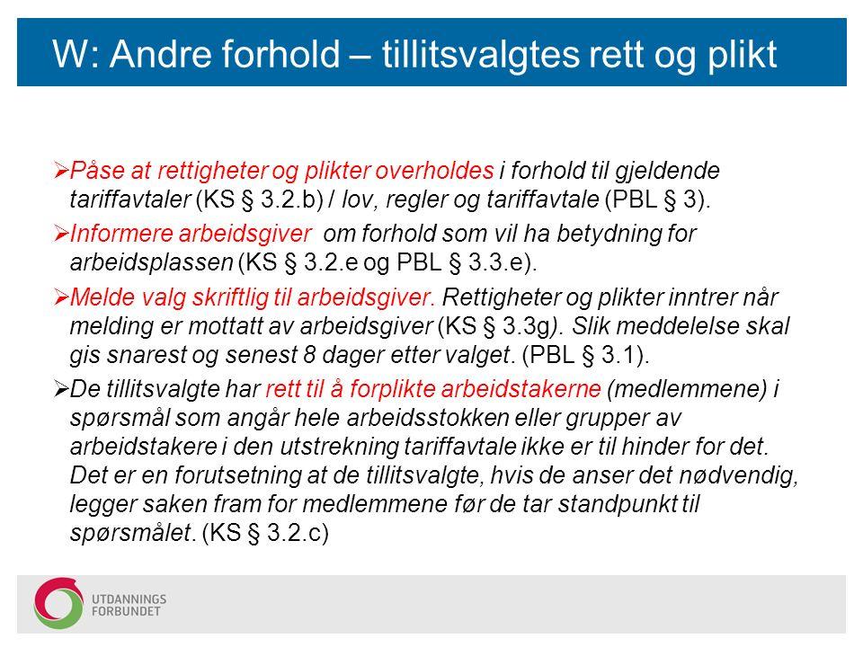 W: Andre forhold – tillitsvalgtes rett og plikt  Påse at rettigheter og plikter overholdes i forhold til gjeldende tariffavtaler (KS § 3.2.b) / lov,