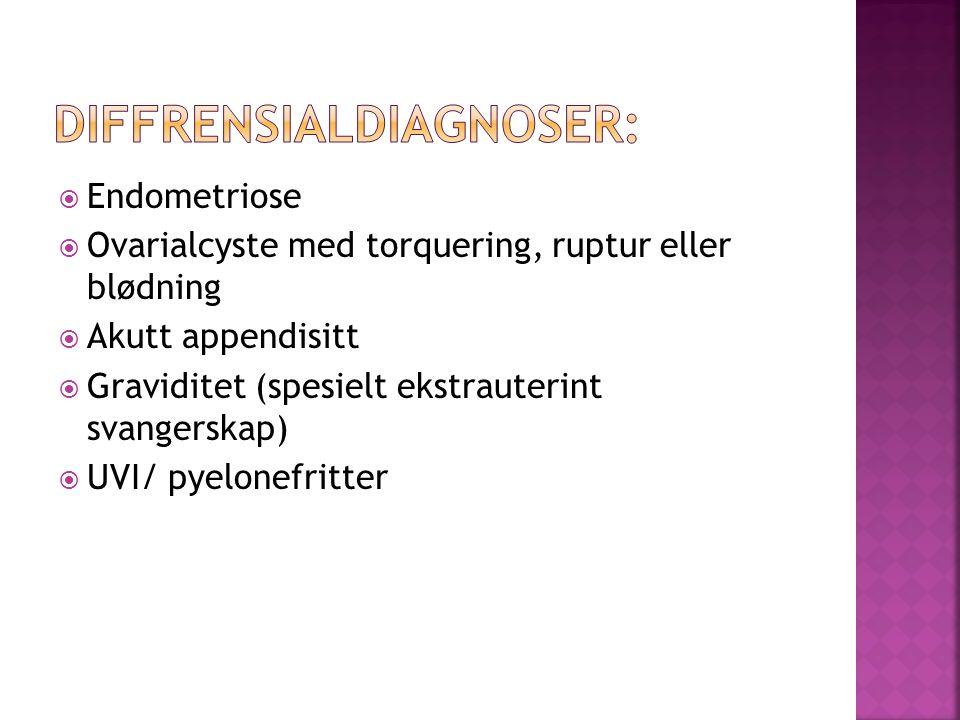  Endometriose  Ovarialcyste med torquering, ruptur eller blødning  Akutt appendisitt  Graviditet (spesielt ekstrauterint svangerskap)  UVI/ pyelonefritter