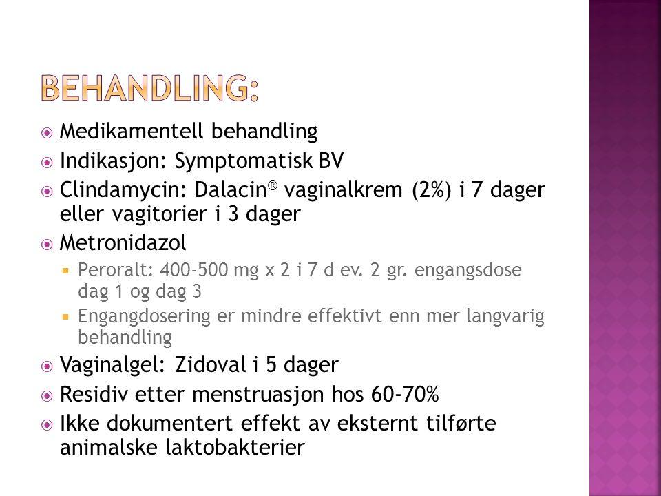  Medikamentell behandling  Indikasjon: Symptomatisk BV  Clindamycin: Dalacin ® vaginalkrem (2%) i 7 dager eller vagitorier i 3 dager  Metronidazol  Peroralt: 400-500 mg x 2 i 7 d ev.