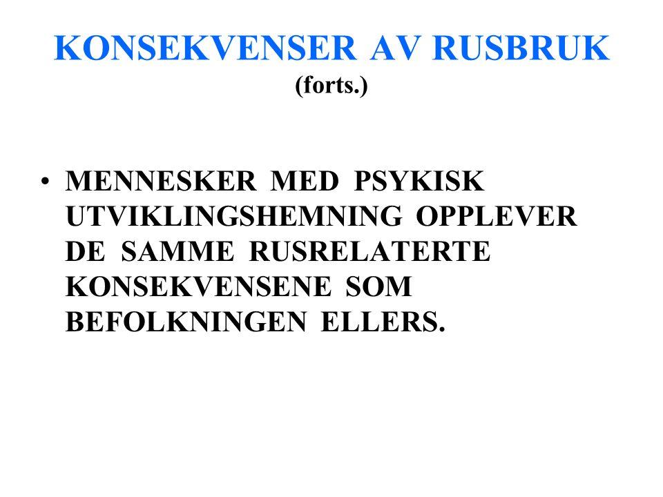KONSEKVENSER AV RUSBRUK (forts.) MENNESKER MED PSYKISK UTVIKLINGSHEMNING OPPLEVER DE SAMME RUSRELATERTE KONSEKVENSENE SOM BEFOLKNINGEN ELLERS.