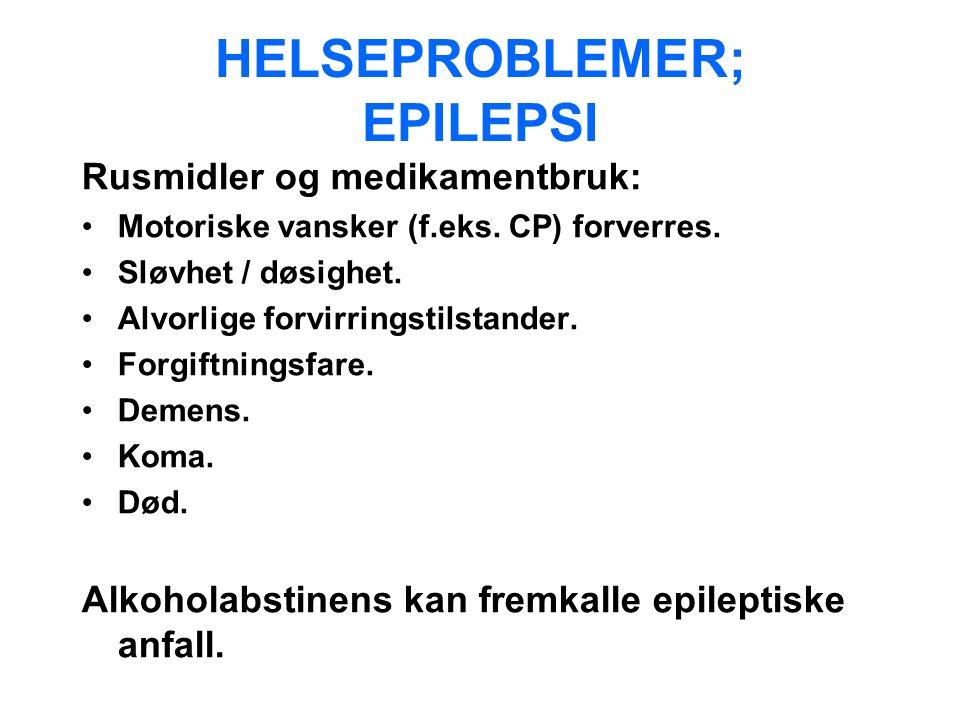 HELSEPROBLEMER; EPILEPSI Rusmidler og medikamentbruk: Motoriske vansker (f.eks.