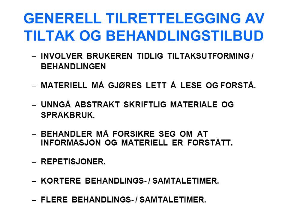 GENERELL TILRETTELEGGING AV TILTAK OG BEHANDLINGSTILBUD –INVOLVER BRUKEREN TIDLIG TILTAKSUTFORMING / BEHANDLINGEN –MATERIELL MÅ GJØRES LETT Å LESE OG FORSTÅ.