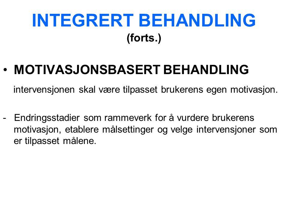INTEGRERT BEHANDLING (forts.) MOTIVASJONSBASERT BEHANDLING intervensjonen skal være tilpasset brukerens egen motivasjon.
