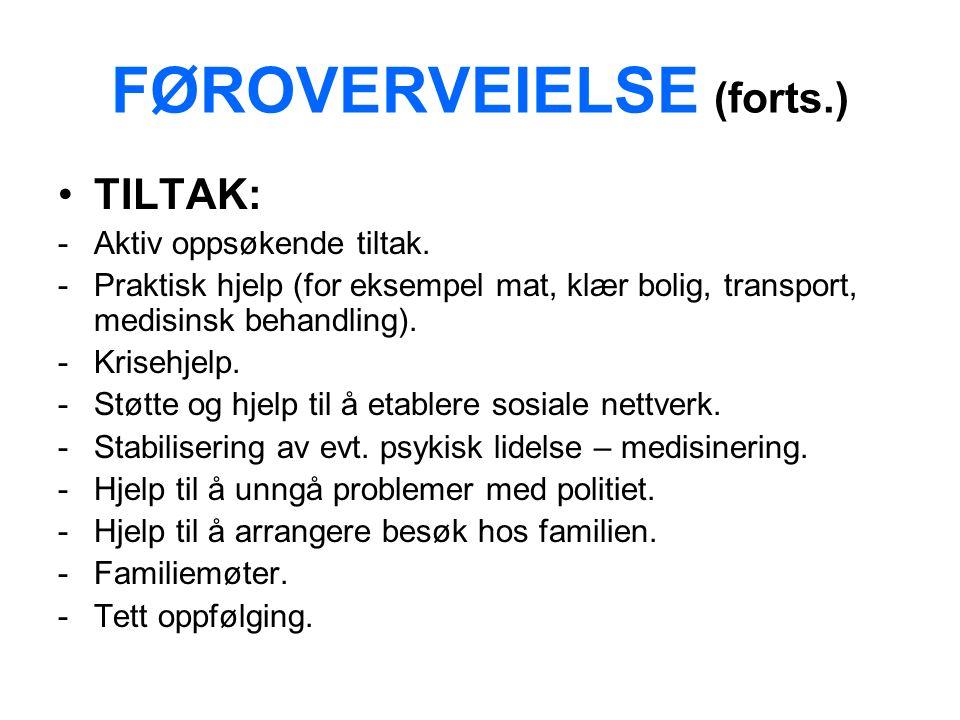 FØROVERVEIELSE (forts.) TILTAK: -Aktiv oppsøkende tiltak.
