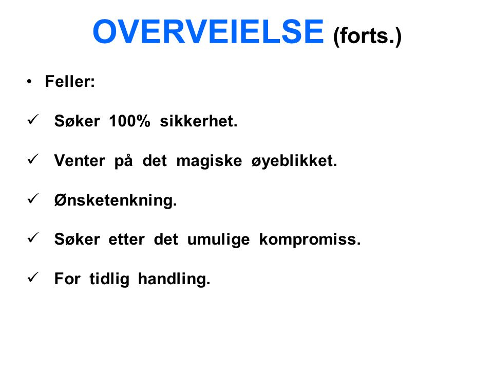 OVERVEIELSE (forts.) Feller: Søker 100% sikkerhet.
