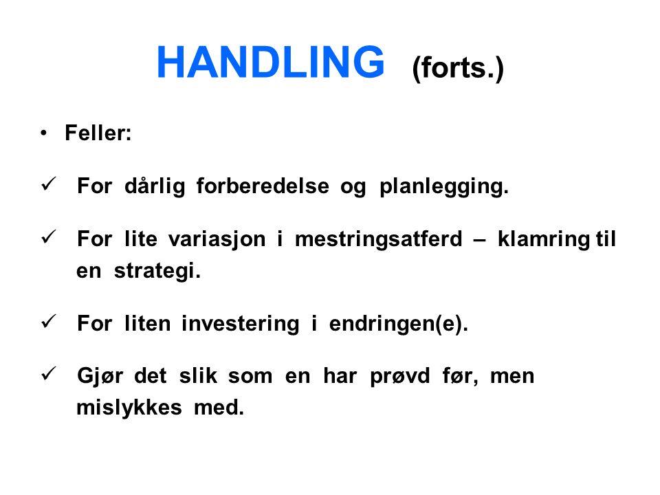 HANDLING (forts.) Feller: For dårlig forberedelse og planlegging.