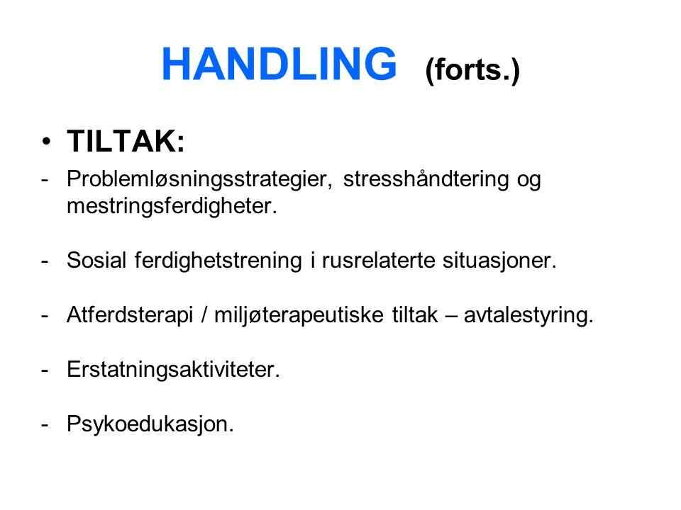 HANDLING (forts.) TILTAK: -Problemløsningsstrategier, stresshåndtering og mestringsferdigheter.