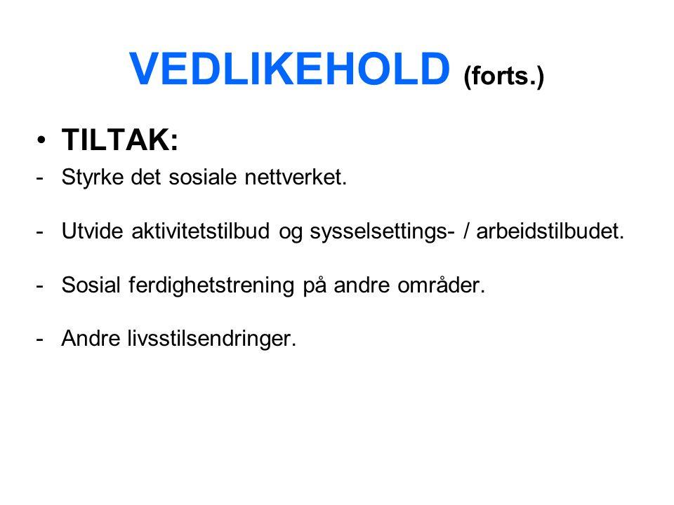 VEDLIKEHOLD (forts.) TILTAK: -Styrke det sosiale nettverket.