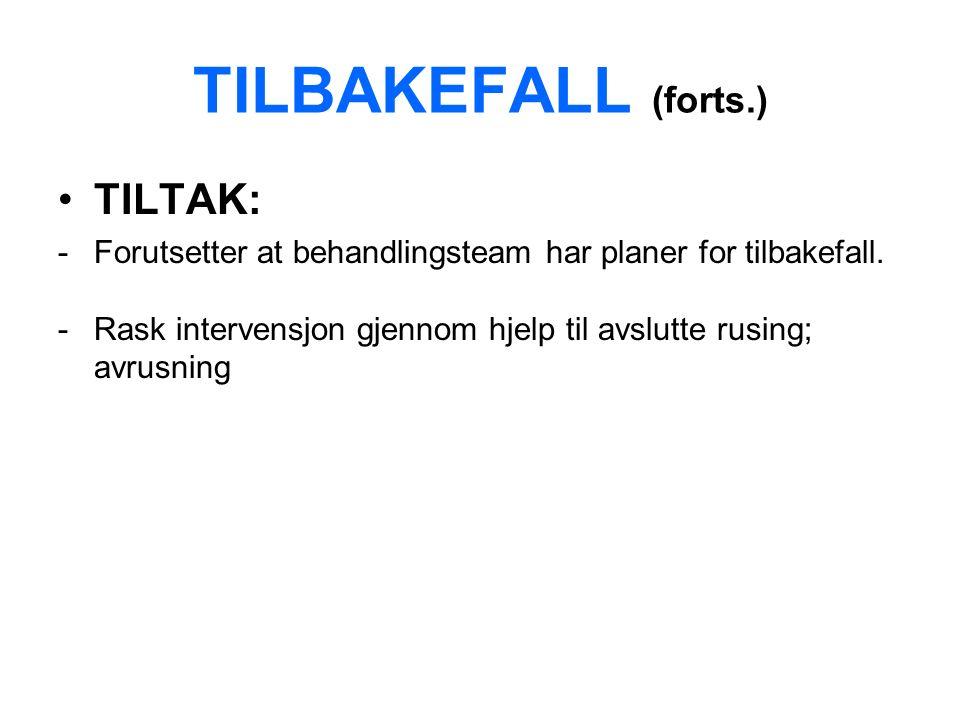 TILBAKEFALL (forts.) TILTAK: -Forutsetter at behandlingsteam har planer for tilbakefall.