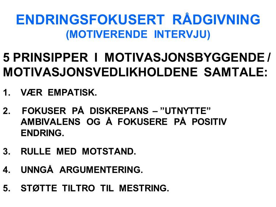 ENDRINGSFOKUSERT RÅDGIVNING (MOTIVERENDE INTERVJU) 5 PRINSIPPER I MOTIVASJONSBYGGENDE / MOTIVASJONSVEDLIKHOLDENE SAMTALE: 1.