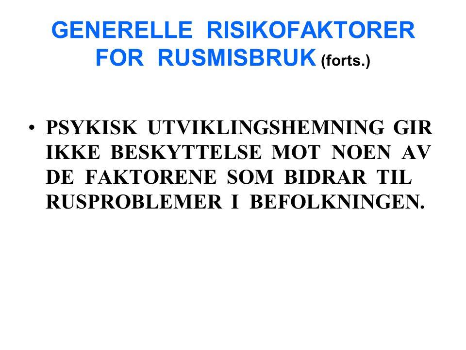 GENERELLE RISIKOFAKTORER FOR RUSMISBRUK (forts.) PSYKISK UTVIKLINGSHEMNING GIR IKKE BESKYTTELSE MOT NOEN AV DE FAKTORENE SOM BIDRAR TIL RUSPROBLEMER I BEFOLKNINGEN.