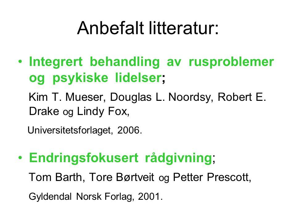 Anbefalt litteratur: Integrert behandling av rusproblemer og psykiske lidelser; Kim T.