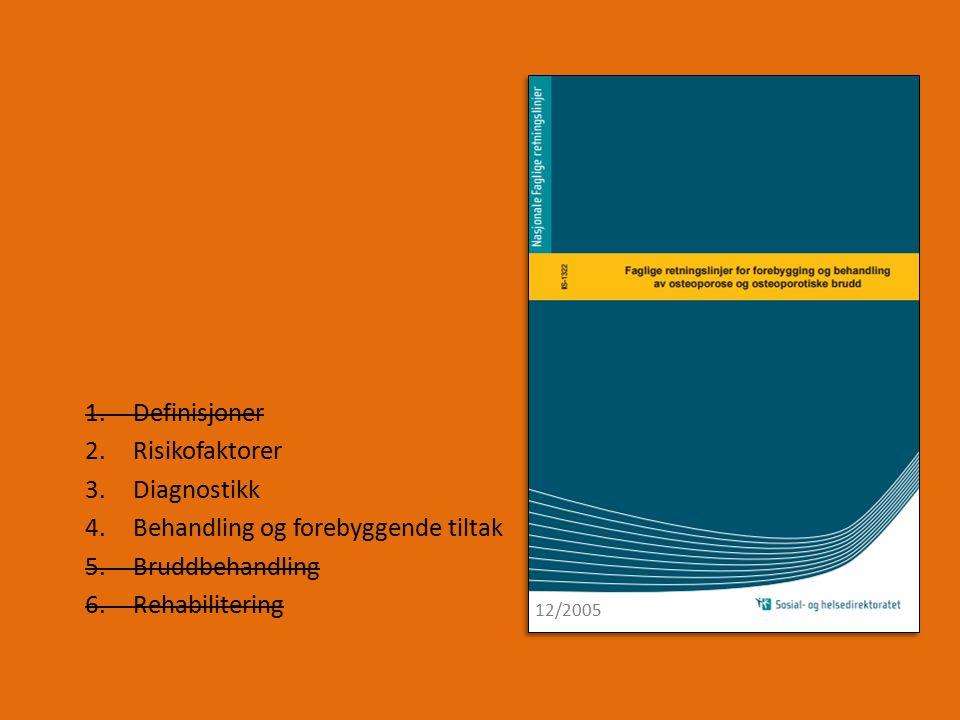 1.Definisjoner 2.Risikofaktorer 3.Diagnostikk 4.Behandling og forebyggende tiltak 5.Bruddbehandling 6.Rehabilitering 12/2005