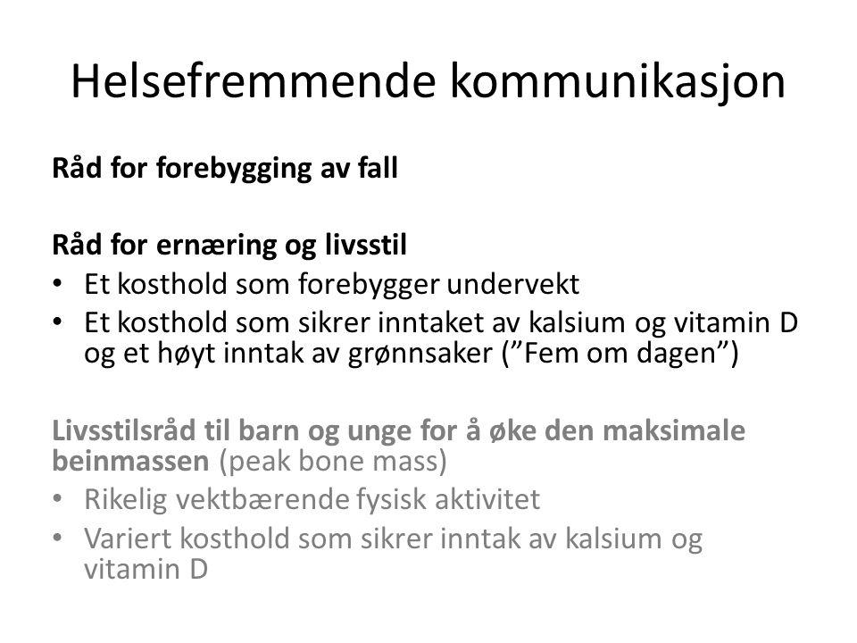 Helsefremmende kommunikasjon Råd for forebygging av fall Råd for ernæring og livsstil Et kosthold som forebygger undervekt Et kosthold som sikrer inntaket av kalsium og vitamin D og et høyt inntak av grønnsaker ( Fem om dagen ) Livsstilsråd til barn og unge for å øke den maksimale beinmassen (peak bone mass) Rikelig vektbærende fysisk aktivitet Variert kosthold som sikrer inntak av kalsium og vitamin D