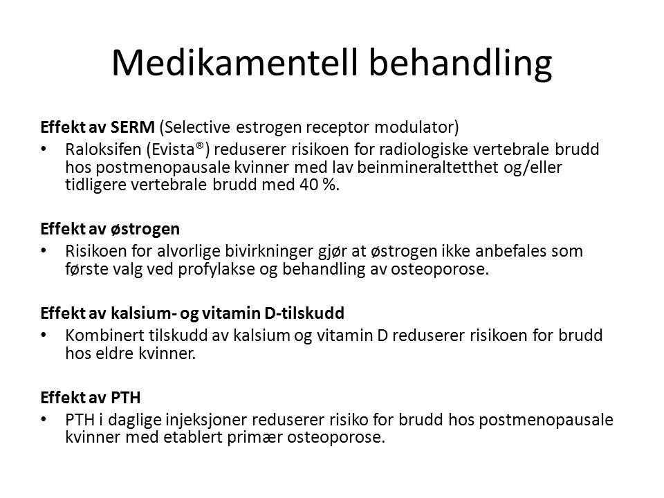 Medikamentell behandling Effekt av SERM (Selective estrogen receptor modulator) Raloksifen (Evista®) reduserer risikoen for radiologiske vertebrale brudd hos postmenopausale kvinner med lav beinmineraltetthet og/eller tidligere vertebrale brudd med 40 %.