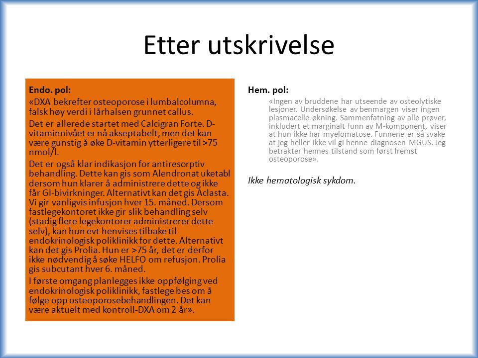 Etter utskrivelse Hem. pol: «Ingen av bruddene har utseende av osteolytiske lesjoner.