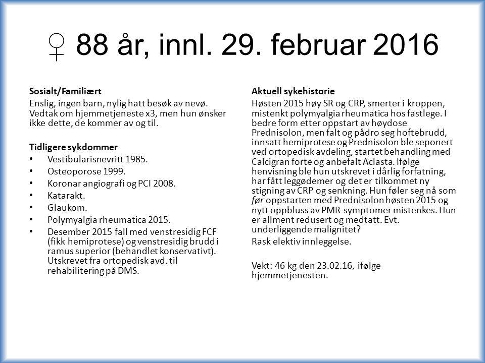 ♀ 88 år, innl. 29. februar 2016 Sosialt/Familiært Enslig, ingen barn, nylig hatt besøk av nevø.