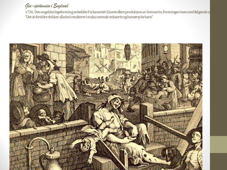Gin-epidemien i England 1726: Den engelske legeforening anbefalte Parlamentet å kontrollere produksjon av brennevin.