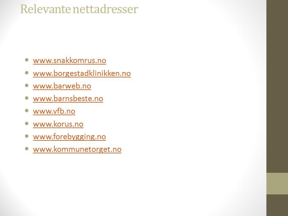 Relevante nettadresser www.snakkomrus.no www.borgestadklinikken.no www.barweb.no www.barnsbeste.no www.vfb.no www.korus.no www.forebygging.no www.kommunetorget.no