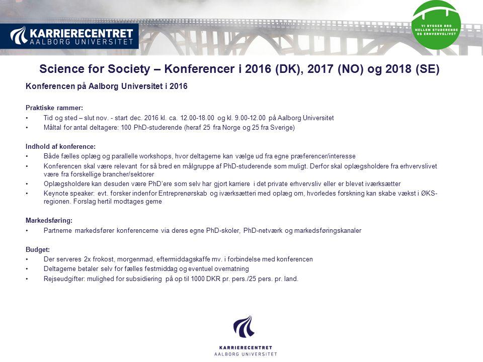Science for Society – Konferencer i 2016 (DK), 2017 (NO) og 2018 (SE) Konferencen på Aalborg Universitet i 2016 Praktiske rammer: Tid og sted – slut nov.