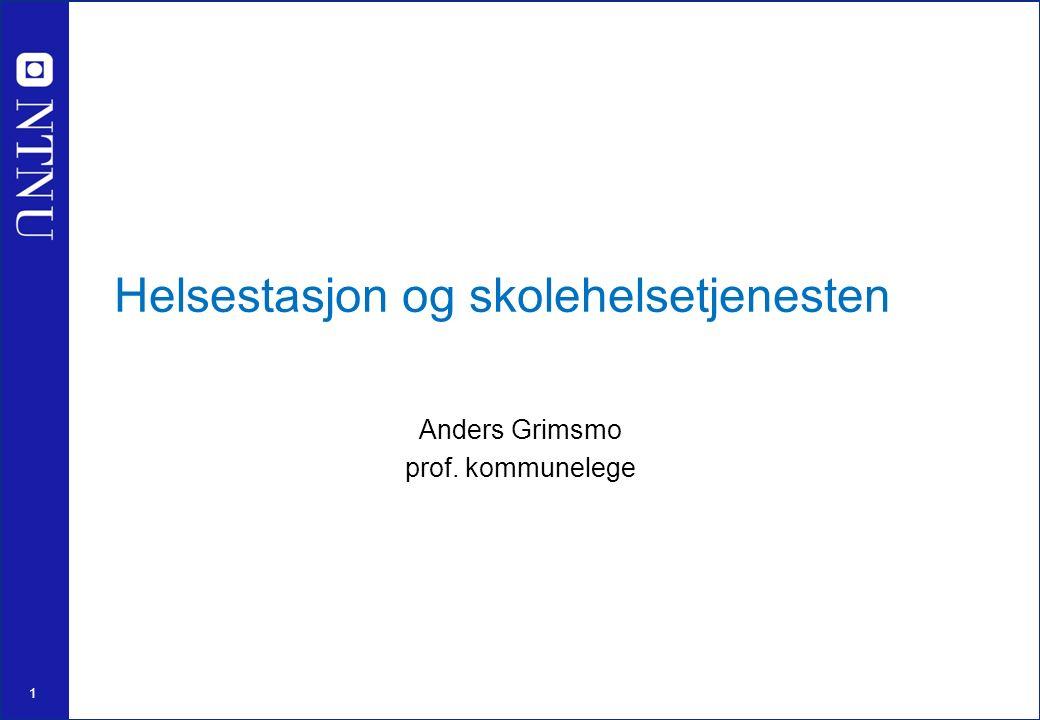 1 Helsestasjon og skolehelsetjenesten Anders Grimsmo prof. kommunelege
