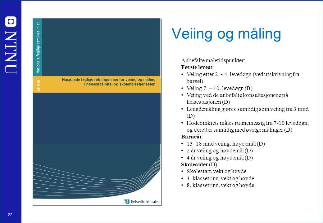 27 Veiing og måling Anbefalte måletidspunkter: Første leveår Veiing etter 2.