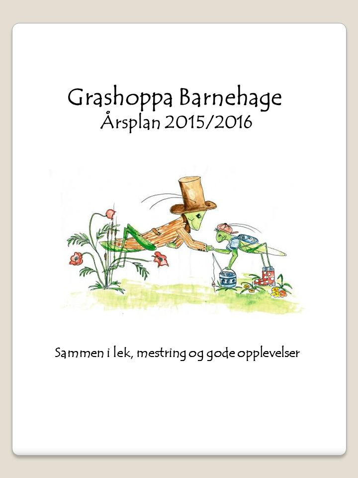Grashoppa Barnehage Årsplan 2015/2016 Sammen i lek, mestring og gode opplevelser