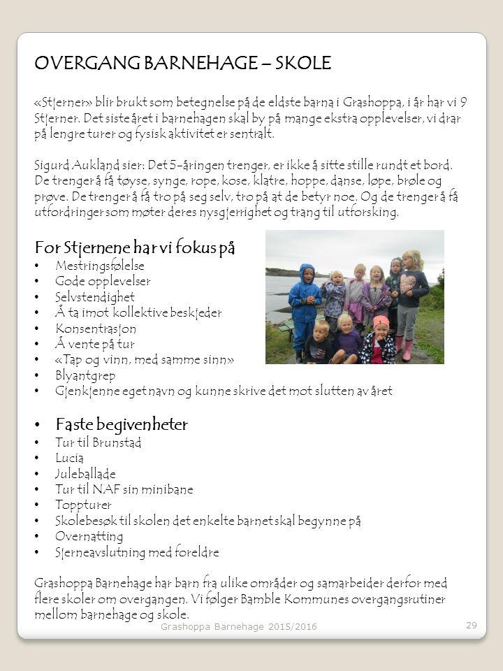 OVERGANG BARNEHAGE – SKOLE «Stjerner» blir brukt som betegnelse på de eldste barna i Grashoppa, i år har vi 9 Stjerner. Det siste året i barnehagen sk