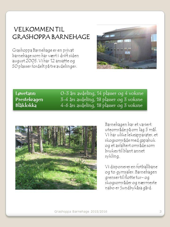 VELKOMMEN TIL GRASHOPPA BARNEHAGE Grashoppa Barnehage er en privat barnehage som har vært i drift siden august 2005. Vi har 12 ansatte og 50 plasser f