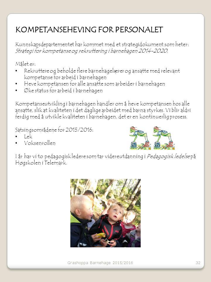 KOMPETANSEHEVING FOR PERSONALET Kunnskapsdepartementet har kommet med et strategidokument som heter: Strategi for kompetanse og rekruttering i barnehagen 2014-2020.