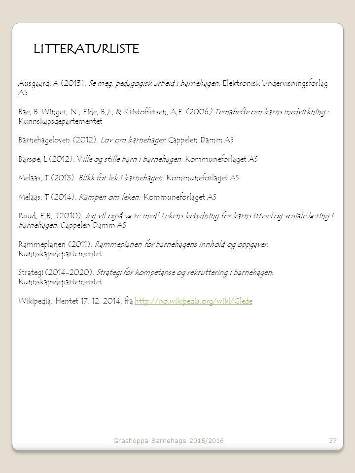 37 LITTERATURLISTE Ausgaard, A (2013). Se meg, pedagogisk arbeid i barnehagen: Elektronisk Undervisningsforlag AS Bae, B. Winger, N., Eide, B,J., & Kr