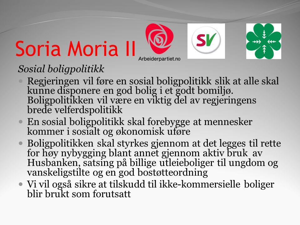 Soria Moria II Sosial boligpolitikk Regjeringen vil føre en sosial boligpolitikk slik at alle skal kunne disponere en god bolig i et godt bomiljø.