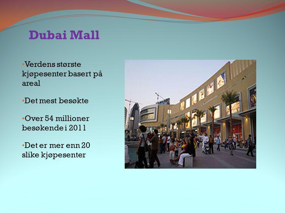 Dubai Mall Verdens største kjøpesenter basert på areal Det mest besøkte Over 54 millioner besøkende i 2011 Det er mer enn 20 slike kjøpesenter