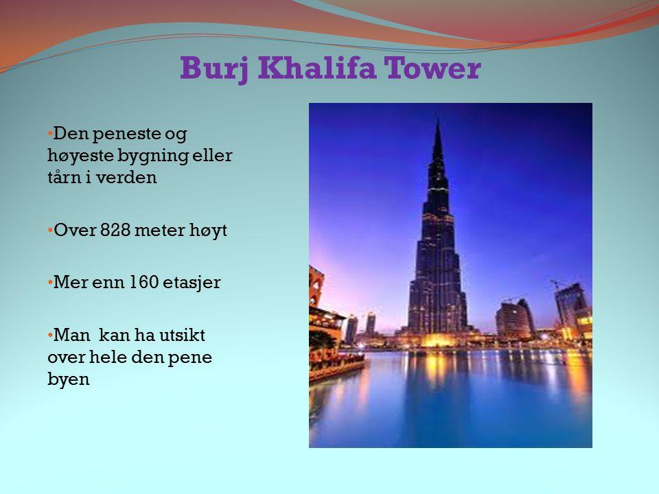 Burj Khalifa Tower Den peneste og høyeste bygning eller tårn i verden Over 828 meter høyt Mer enn 160 etasjer Man kan ha utsikt over hele den pene bye