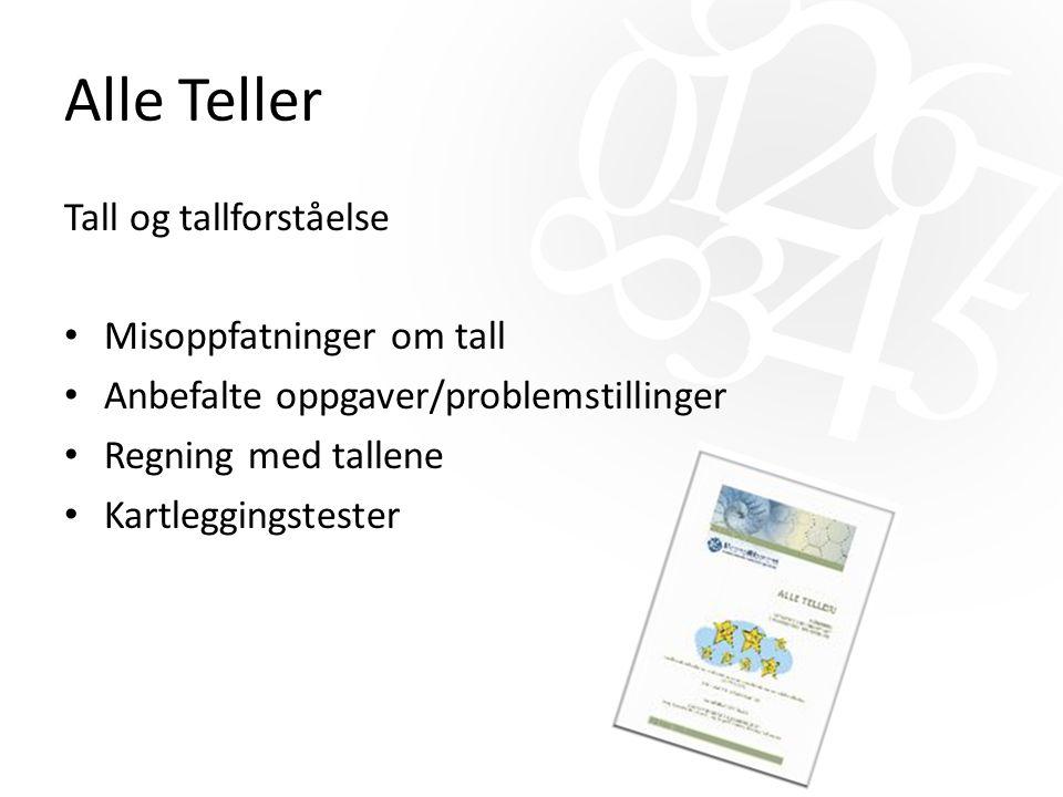Alle Teller Tall og tallforståelse Misoppfatninger om tall Anbefalte oppgaver/problemstillinger Regning med tallene Kartleggingstester