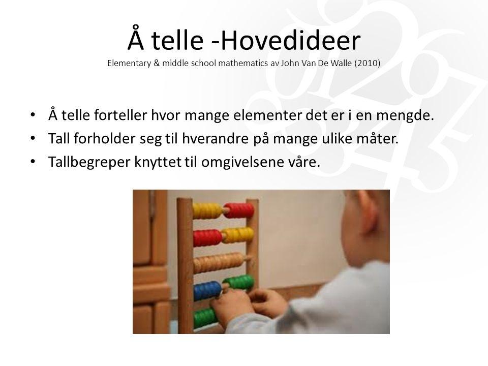 Å telle -Hovedideer Elementary & middle school mathematics av John Van De Walle (2010) Å telle forteller hvor mange elementer det er i en mengde.
