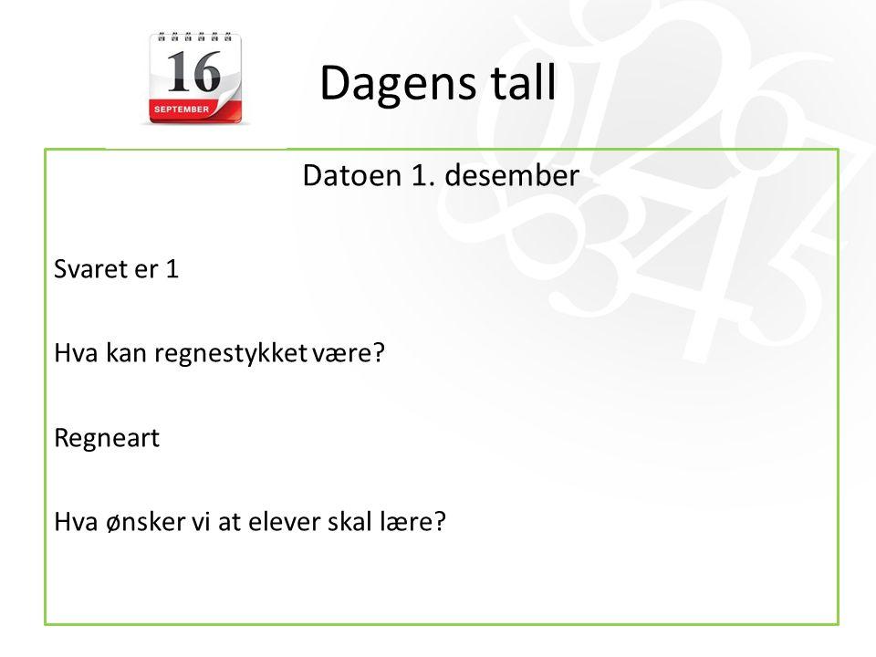 Dagens tall Datoen 1. desember Svaret er 1 Hva kan regnestykket være.