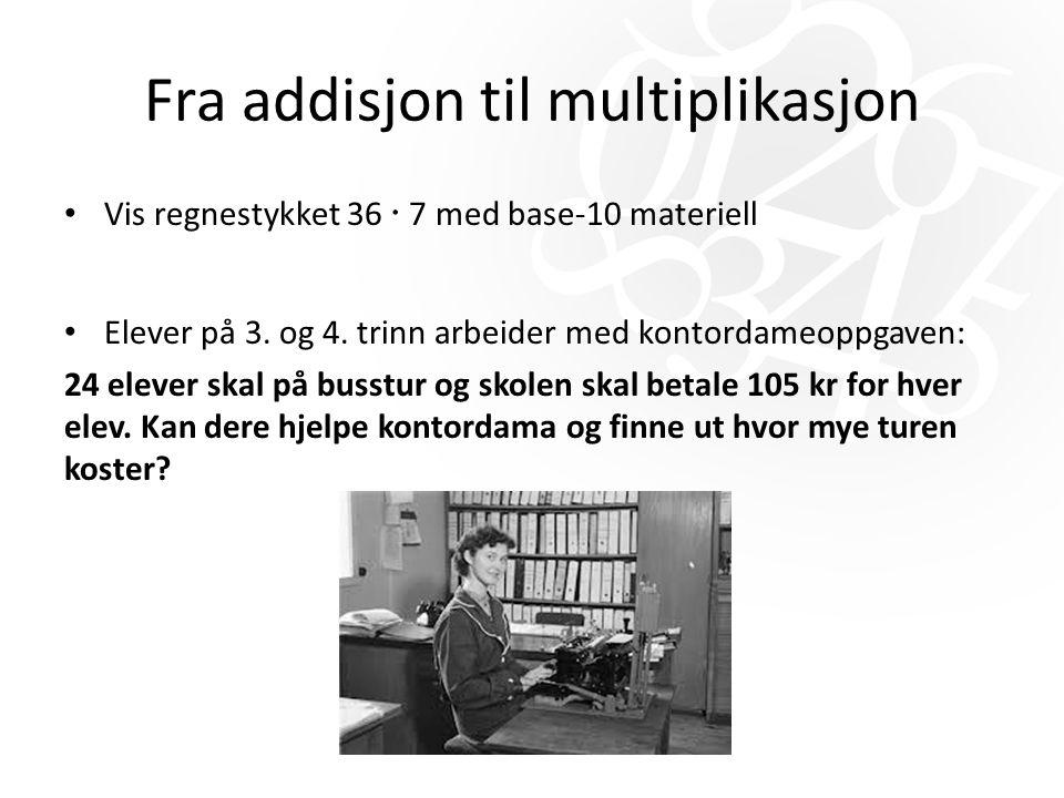 Fra addisjon til multiplikasjon Vis regnestykket 36  7 med base-10 materiell Elever på 3.