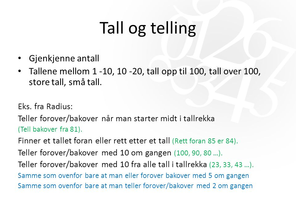 Tall og telling Gjenkjenne antall Tallene mellom 1 -10, 10 -20, tall opp til 100, tall over 100, store tall, små tall.